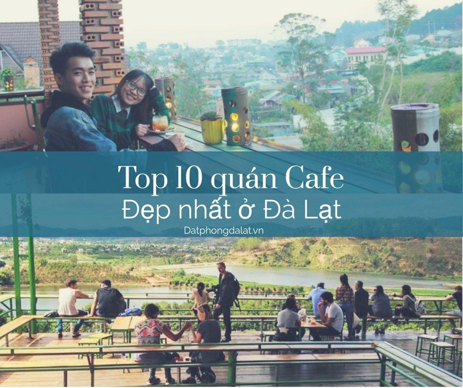 Danh bạ 10 quán cafe đẹp nhất ở Đà Lạt - Top 10 quán cafe Đà Lạt đẹp bạn phải biết