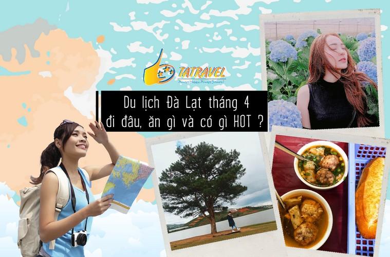 Du lịch Đà Lạt tháng 4 đi đâu, ăn gì và có gì HOT ?