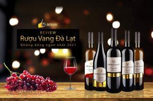Review rượu Vang Đà Lạt tất tần tật và những dòng ngon nhất 2021